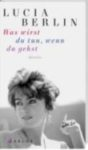 Lucia Berlin: Was wirst du tun, wenn du gehst