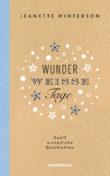 Jeanette Winterson: Wunderweisse Tage